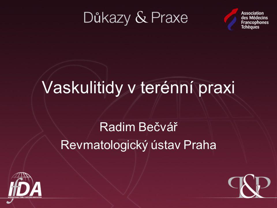 Vaskulitidy v terénní praxi Radim Bečvář Revmatologický ústav Praha