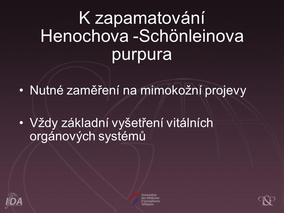 K zapamatování Henochova -Schönleinova purpura Nutné zaměření na mimokožní projevy Vždy základní vyšetření vitálních orgánových systémů