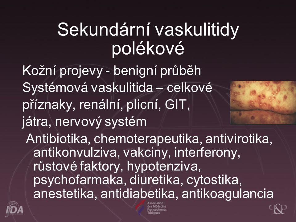 Sekundární vaskulitidy polékové Kožní projevy - benigní průběh Systémová vaskulitida – celkové příznaky, renální, plicní, GIT, játra, nervový systém A