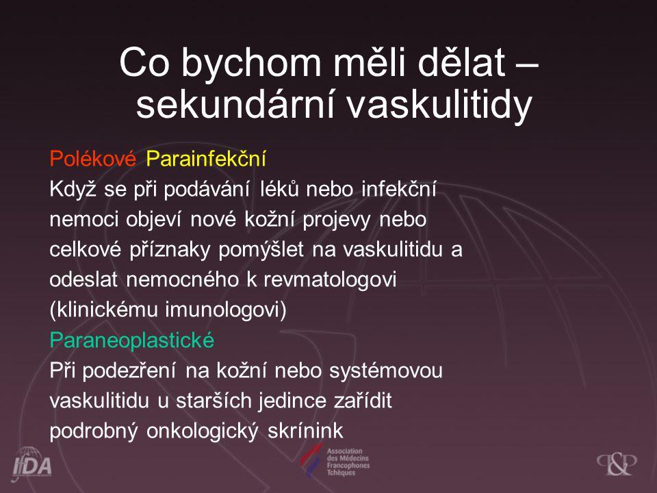 Co bychom měli dělat – sekundární vaskulitidy Polékové Parainfekční Když se při podávání léků nebo infekční nemoci objeví nové kožní projevy nebo celk