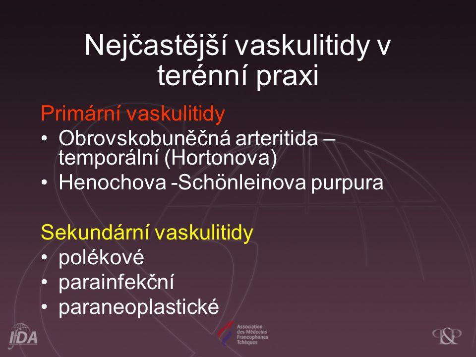 Nejčastější vaskulitidy v terénní praxi Primární vaskulitidy Obrovskobuněčná arteritida – temporální (Hortonova) Henochova -Schönleinova purpura Sekun