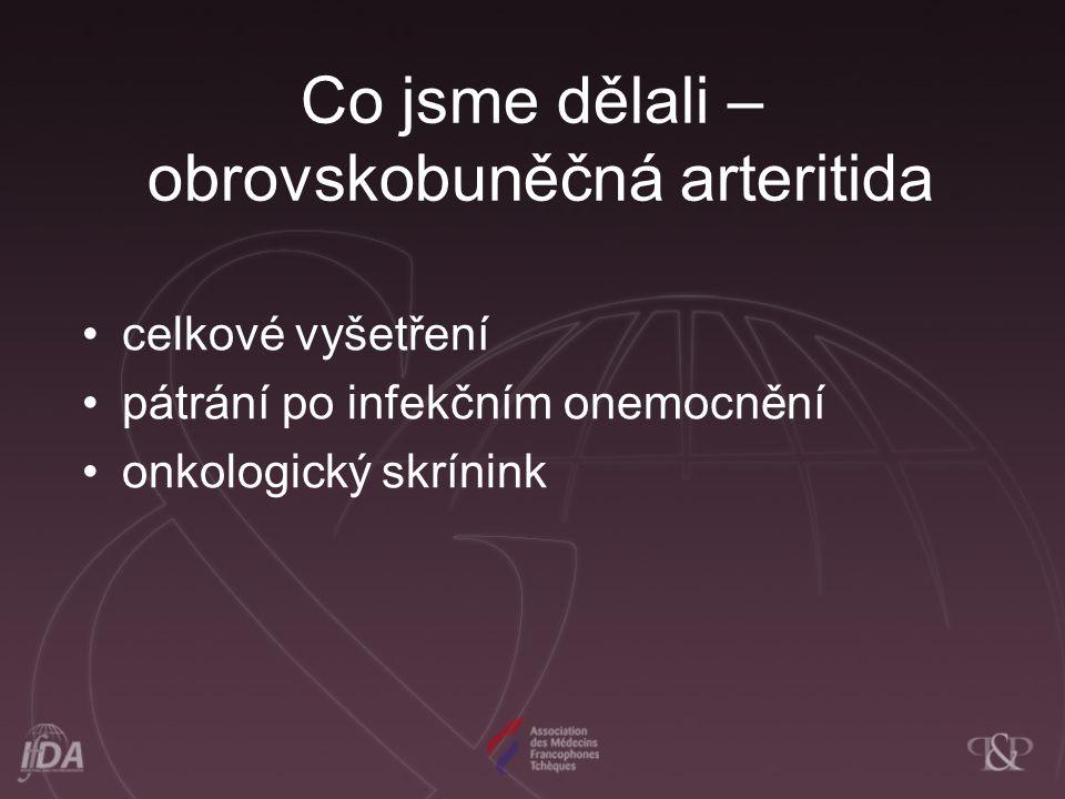 Co jsme se naučili - obrovskobuněčná arteritida vyvolává slepotu až ve 20% případů (ischémie nervus opticus) postihuje někdy arteria carotis interna – cévní mozkové příhody