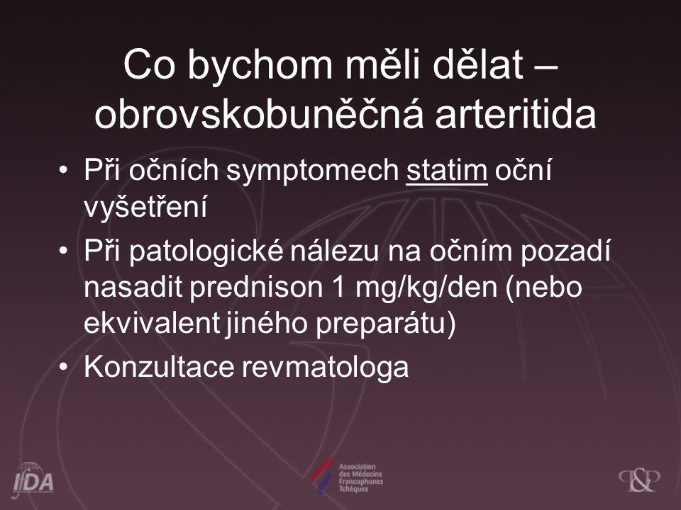 K zapamatování - obrovskobuněčná arteritida Neléčená arteritida postihující arteriae ciliares posteriores vede k slepotě během hodin až jednoho dne Cévní mozková příhoda nemusí být jen vyvolána systémovou hypertenzí na podkladě aterosklerózy ale i arteritidou