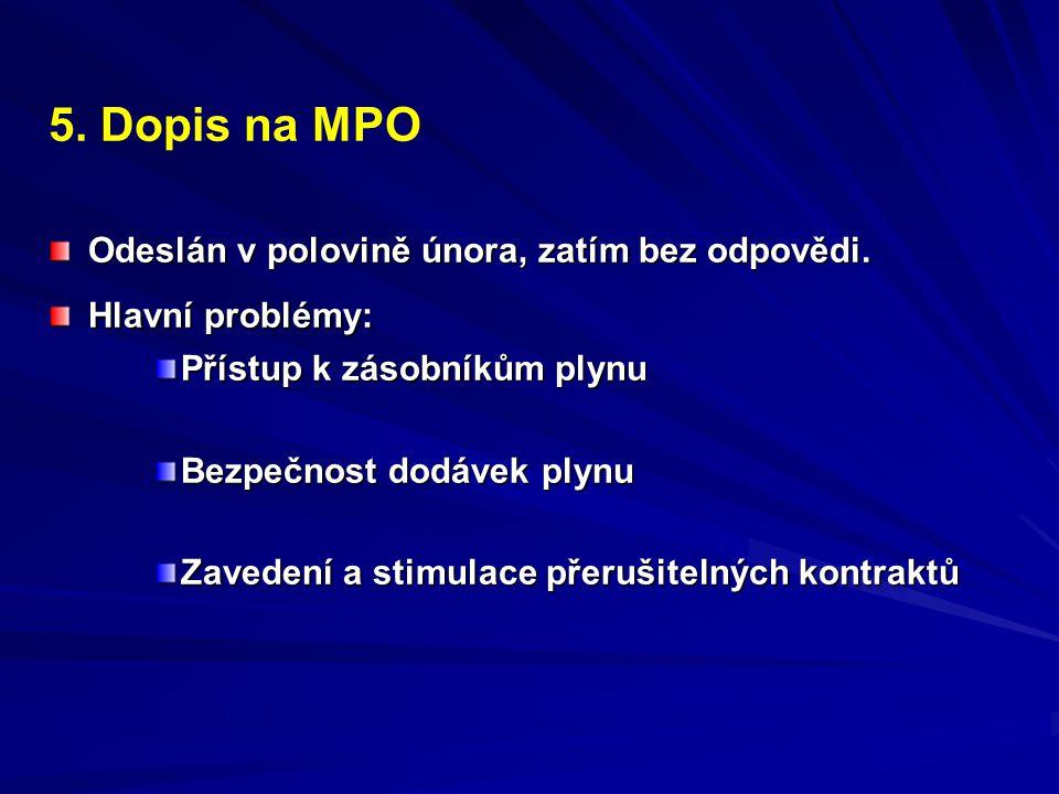 5. Dopis na MPO Odeslán v polovině února, zatím bez odpovědi. Hlavní problémy: Přístup k zásobníkům plynu Bezpečnost dodávek plynu Zavedení a stimulac