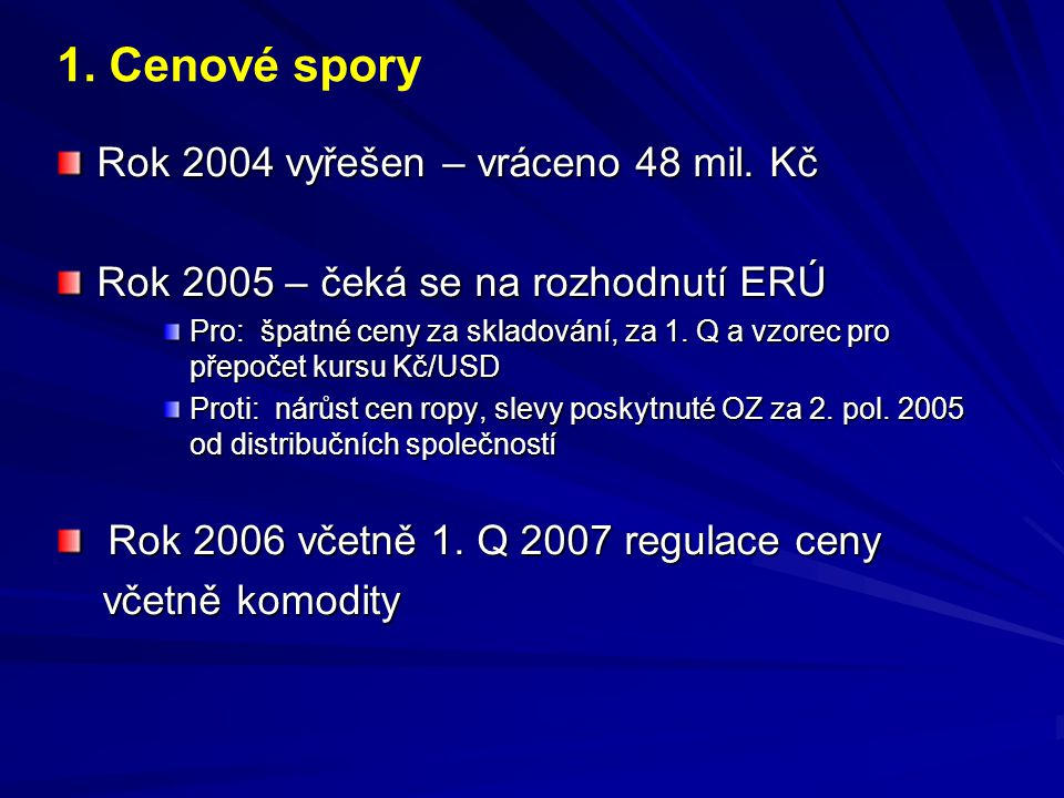 Rok 2004 vyřešen – vráceno 48 mil. Kč Rok 2005 – čeká se na rozhodnutí ERÚ Pro: špatné ceny za skladování, za 1. Q a vzorec pro přepočet kursu Kč/USD