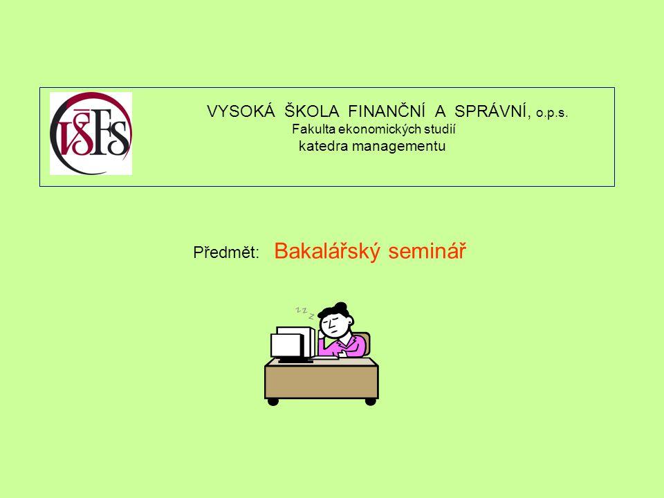 Předmět: Bakalářský seminář VYSOKÁ ŠKOLA FINANČNÍ A SPRÁVNÍ, o.p.s.