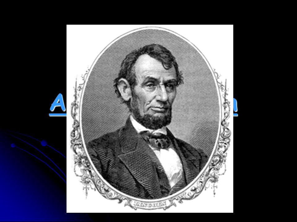 Abraham Lincoln (1809-1865)  16.prezidentem USA (v letech 1861-1865)  Prvním prezidentem z řad Republikánské strany (konzervativní ideje, kombinované s americkým nacionalismem a pevnou spoluprácí s katolickou církví, založena r.1854 protiotrokářskými aktivisty)  Za americké občanské války vedl severní státy  Syn farmáře a dělníka Thomase Lincolna  Velký majetek a vedlejší příjmy otce X chudá rodina  Vyrůstal v okrese Macon v Illinois  Matka zemřela na malárii  Otec se usadil v Indianě, Abraham se vydal vlastní cestou