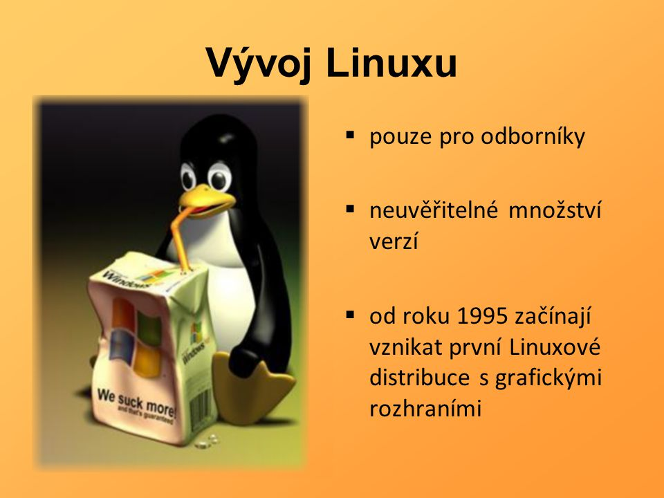 Vývoj Linuxu  pouze pro odborníky  neuvěřitelné množství verzí  od roku 1995 začínají vznikat první Linuxové distribuce s grafickými rozhraními