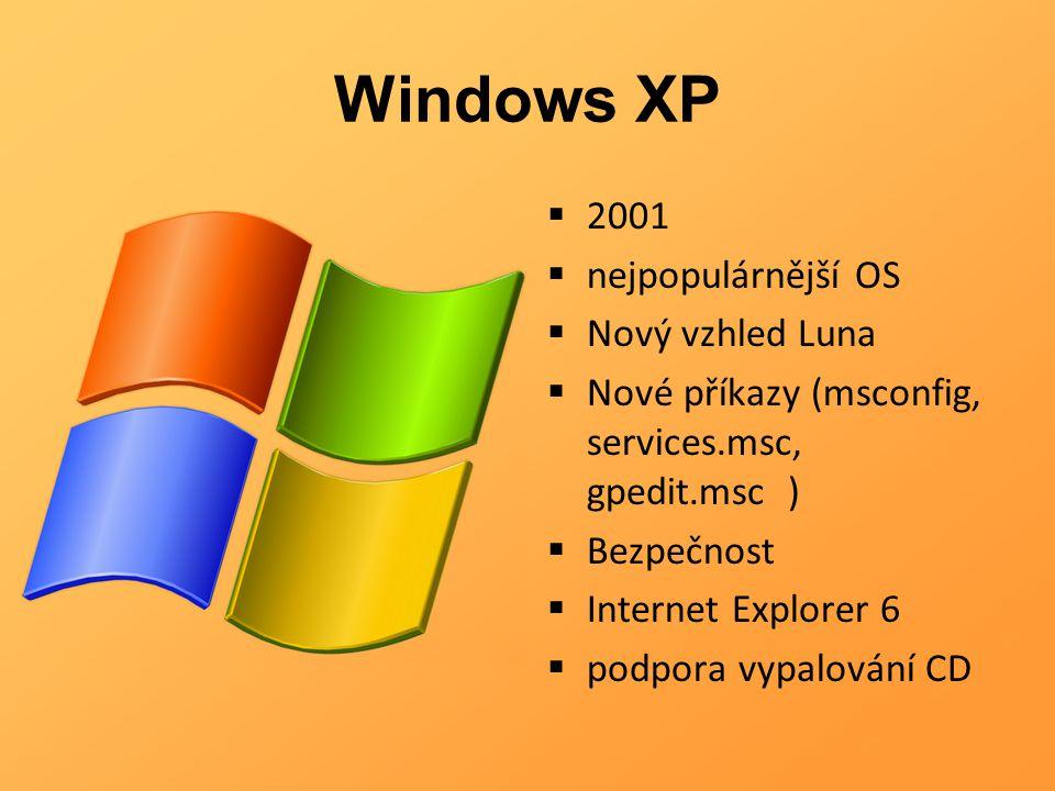 Windows XP  2001  nejpopulárnější OS  Nový vzhled Luna  Nové příkazy (msconfig, services.msc, gpedit.msc )  Bezpečnost  Internet Explorer 6  po