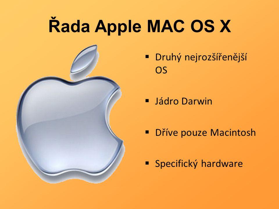 Řada Apple MAC OS X  Druhý nejrozšířenější OS  Jádro Darwin  Dříve pouze Macintosh  Specifický hardware