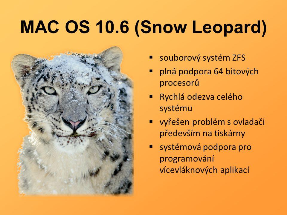 MAC OS 10.6 (Snow Leopard)  souborový systém ZFS  plná podpora 64 bitových procesorů  Rychlá odezva celého systému  vyřešen problém s ovladači pře