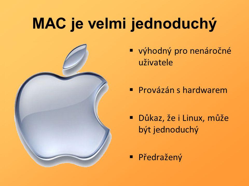 MAC je velmi jednoduchý  výhodný pro nenáročné uživatele  Provázán s hardwarem  Důkaz, že i Linux, může být jednoduchý  Předražený