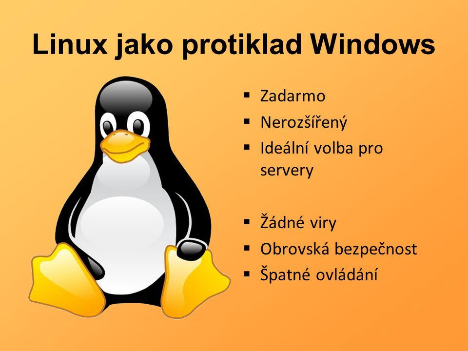 Linux jako protiklad Windows  Zadarmo  Nerozšířený  Ideální volba pro servery  Žádné viry  Obrovská bezpečnost  Špatné ovládání