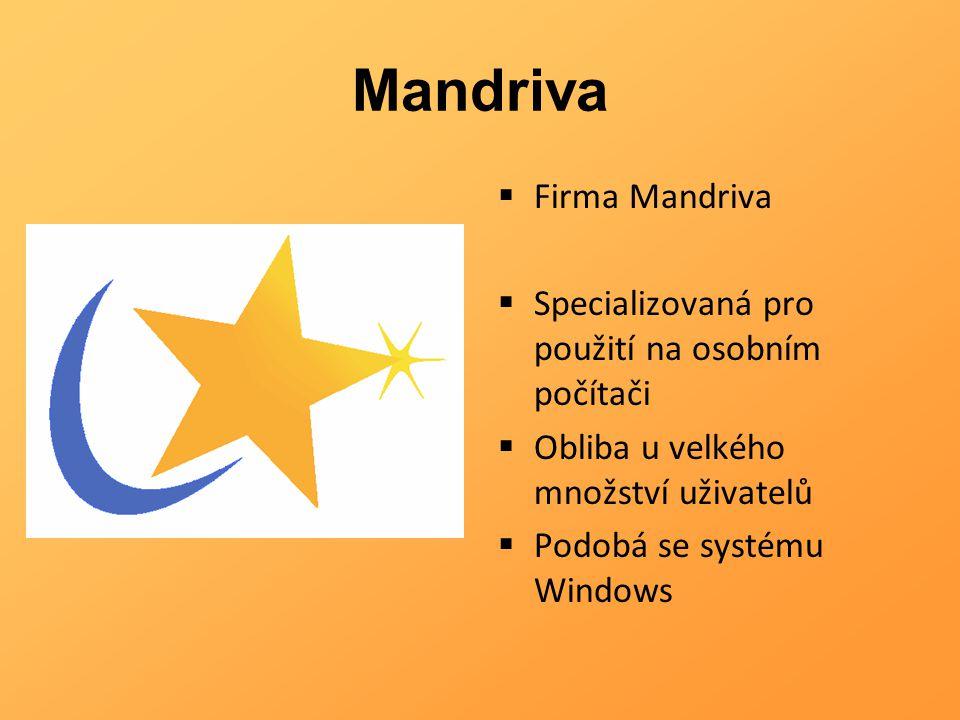 Mandriva  Firma Mandriva  Specializovaná pro použití na osobním počítači  Obliba u velkého množství uživatelů  Podobá se systému Windows