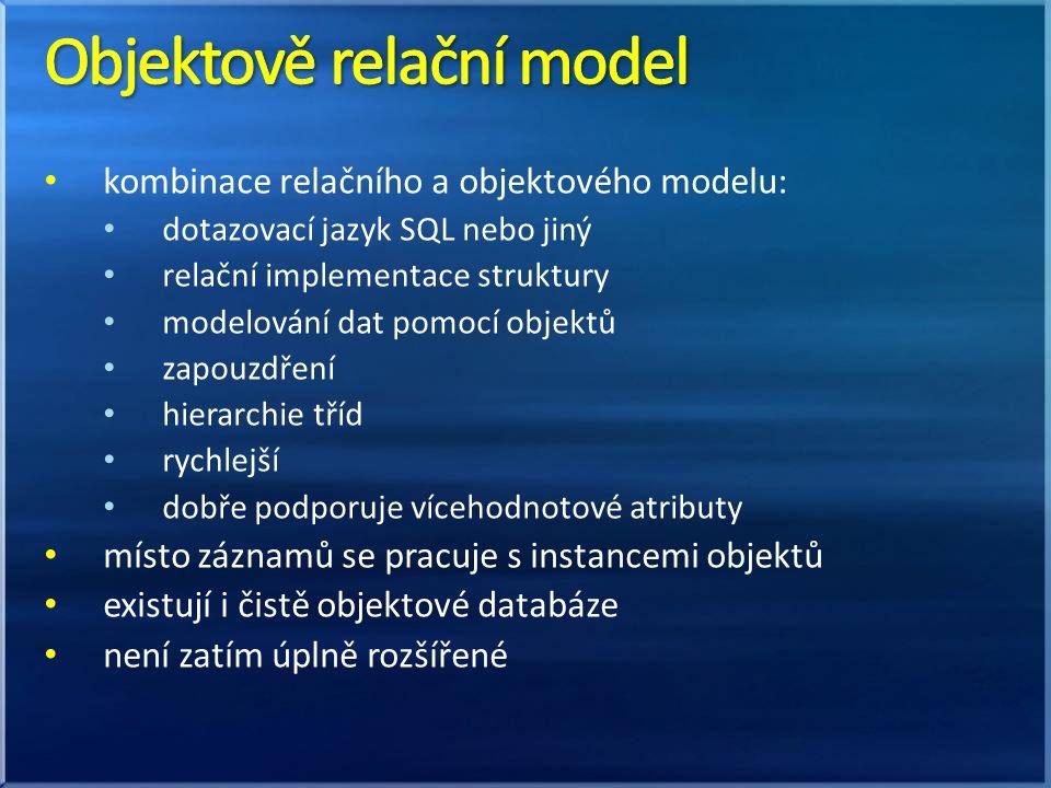 kombinace relačního a objektového modelu: dotazovací jazyk SQL nebo jiný relační implementace struktury modelování dat pomocí objektů zapouzdření hier