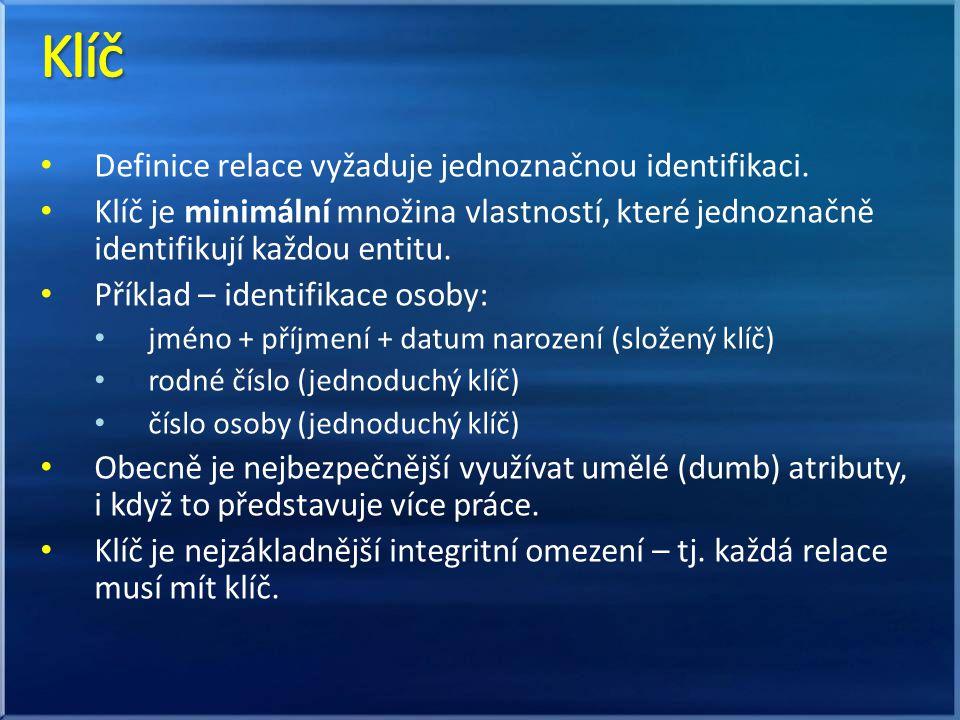 Definice relace vyžaduje jednoznačnou identifikaci. Klíč je minimální množina vlastností, které jednoznačně identifikují každou entitu. Příklad – iden
