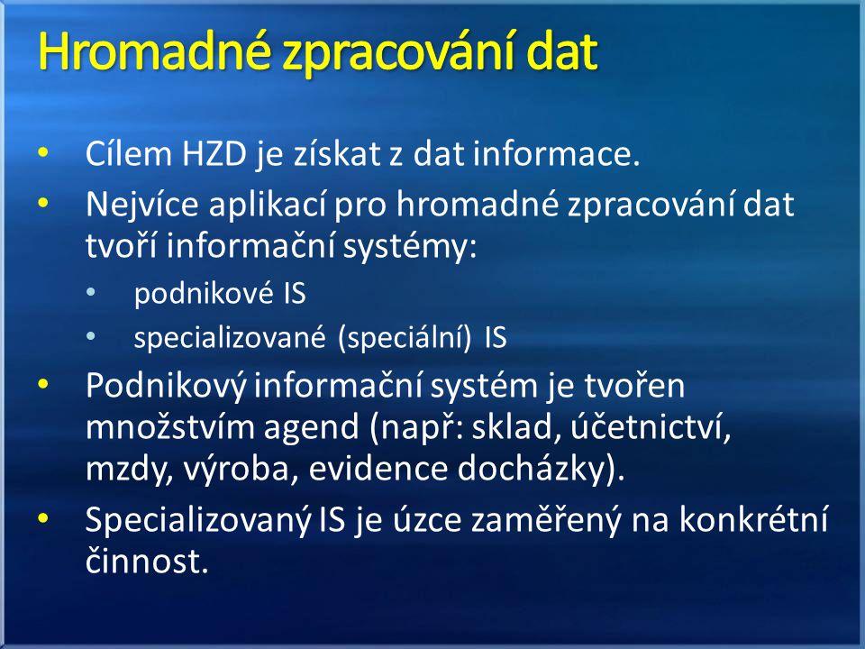 Cílem HZD je získat z dat informace. Nejvíce aplikací pro hromadné zpracování dat tvoří informační systémy: podnikové IS specializované (speciální) IS