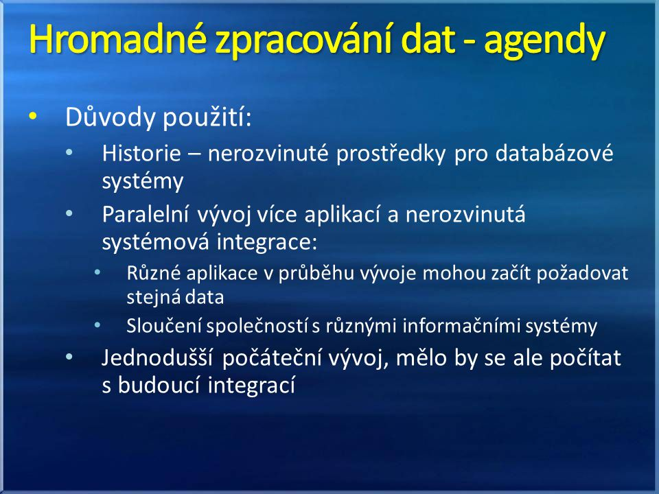 Důvody použití: Historie – nerozvinuté prostředky pro databázové systémy Paralelní vývoj více aplikací a nerozvinutá systémová integrace: Různé aplika