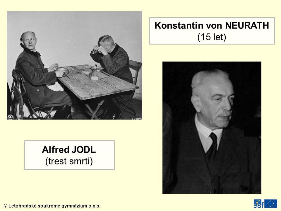 © Letohradské soukromé gymnázium o.p.s. Konstantin von NEURATH (15 let) Alfred JODL (trest smrti)