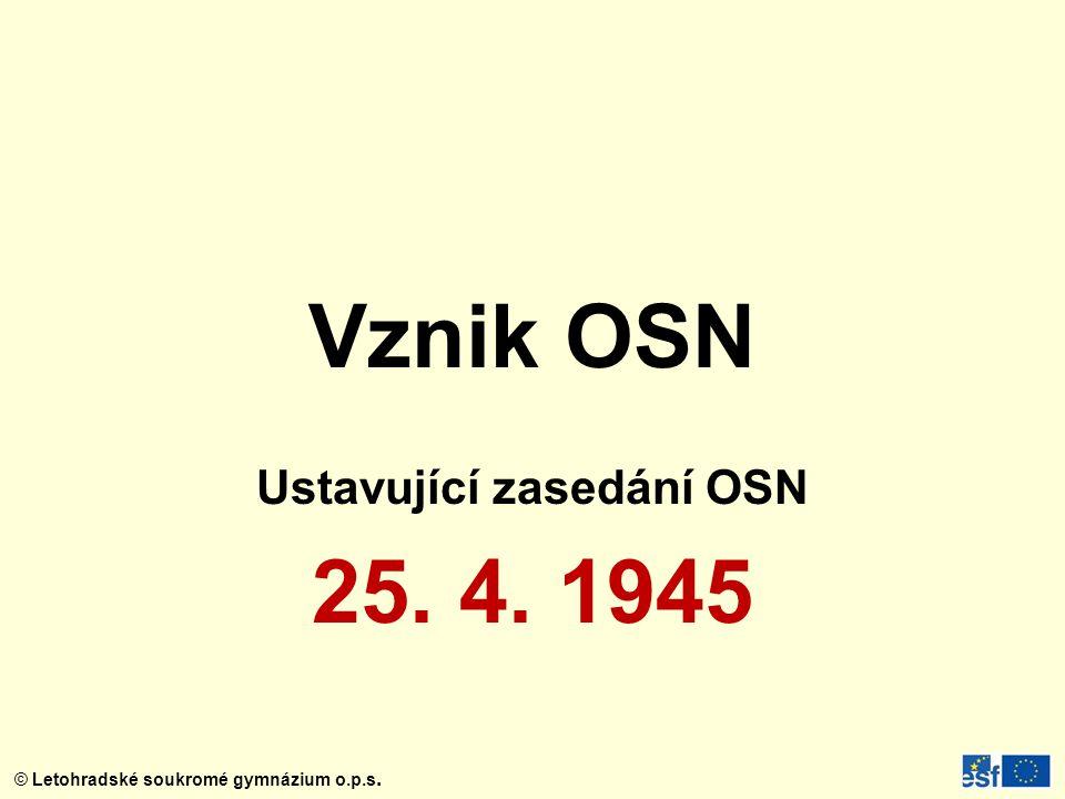 © Letohradské soukromé gymnázium o.p.s. Vznik OSN Ustavující zasedání OSN 25. 4. 1945