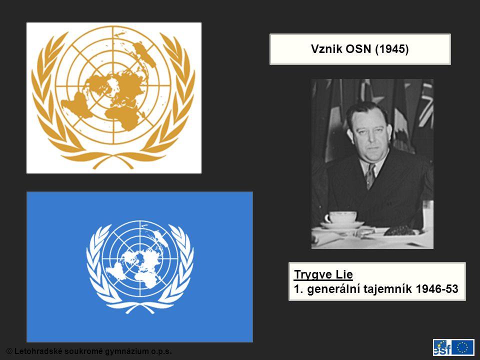 © Letohradské soukromé gymnázium o.p.s. Vznik OSN (1945) Trygve Lie 1. generální tajemník 1946-53