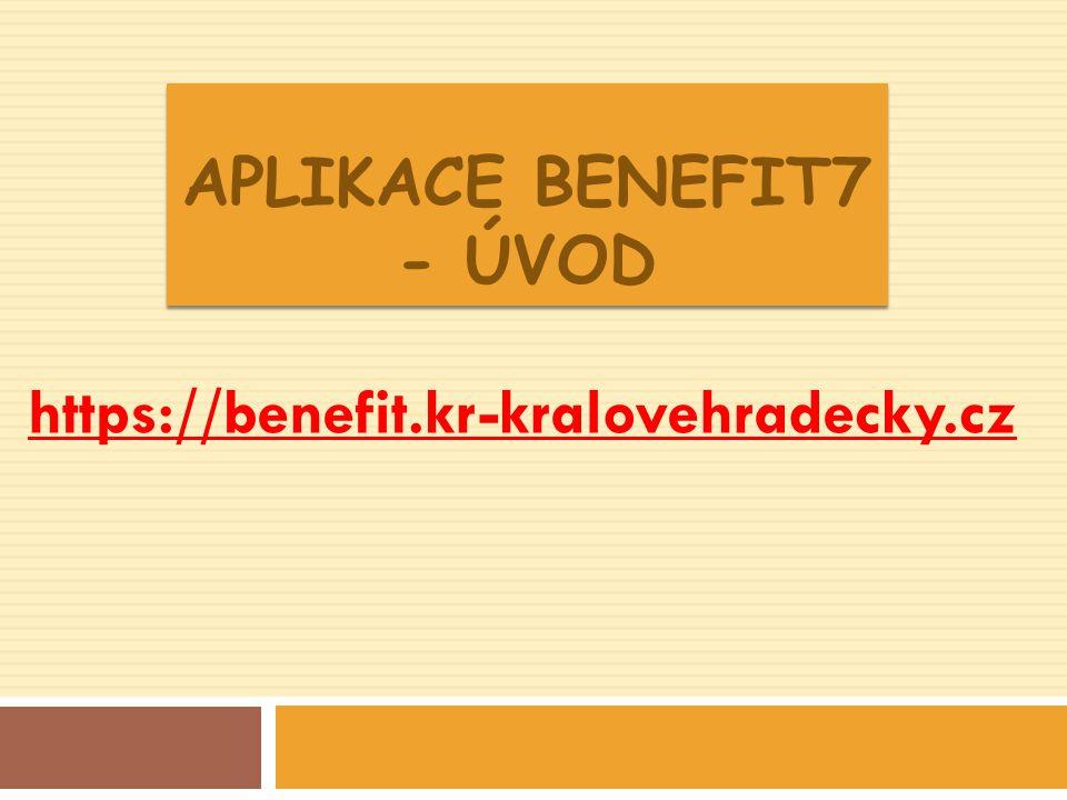 APLIKACE BENEFIT7 - ÚVOD https://benefit.kr-kralovehradecky.cz
