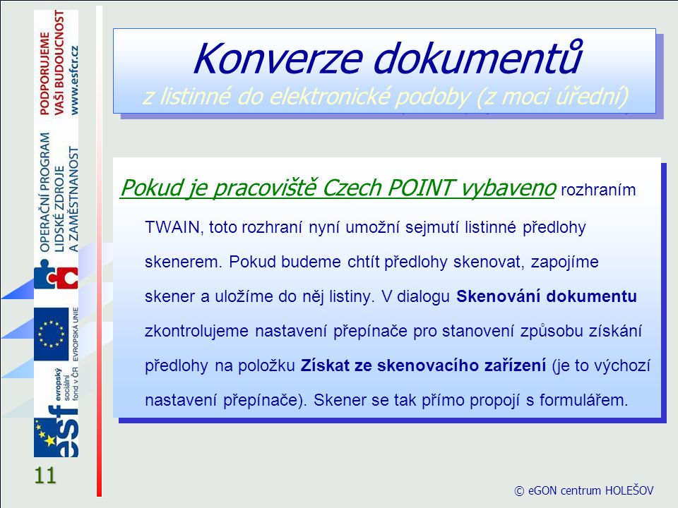 © eGON centrum HOLEŠOV 11 Pokud je pracoviště Czech POINT vybaveno rozhraním TWAIN, toto rozhraní nyní umožní sejmutí listinné předlohy skenerem. Poku