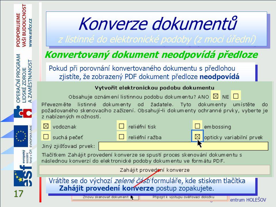17 © eGON centrum HOLEŠOV Konverze dokumentů z listinné do elektronické podoby (z moci úřední) Pokud při porovnání konvertovaného dokumentu s předlohou zjistíte, že zobrazený PDF dokument předloze neodpovídá (například je příliš tmavý nebo vykazuje jiné vady), můžete skenování a konverzi zopakovat.