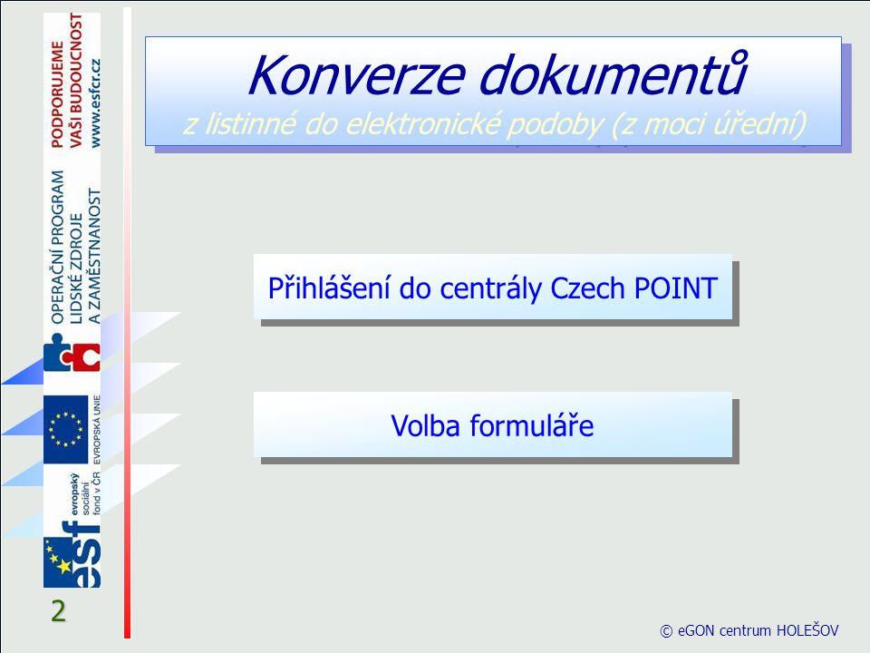 2 © eGON centrum HOLEŠOV Volba formuláře Přihlášení do centrály Czech POINT