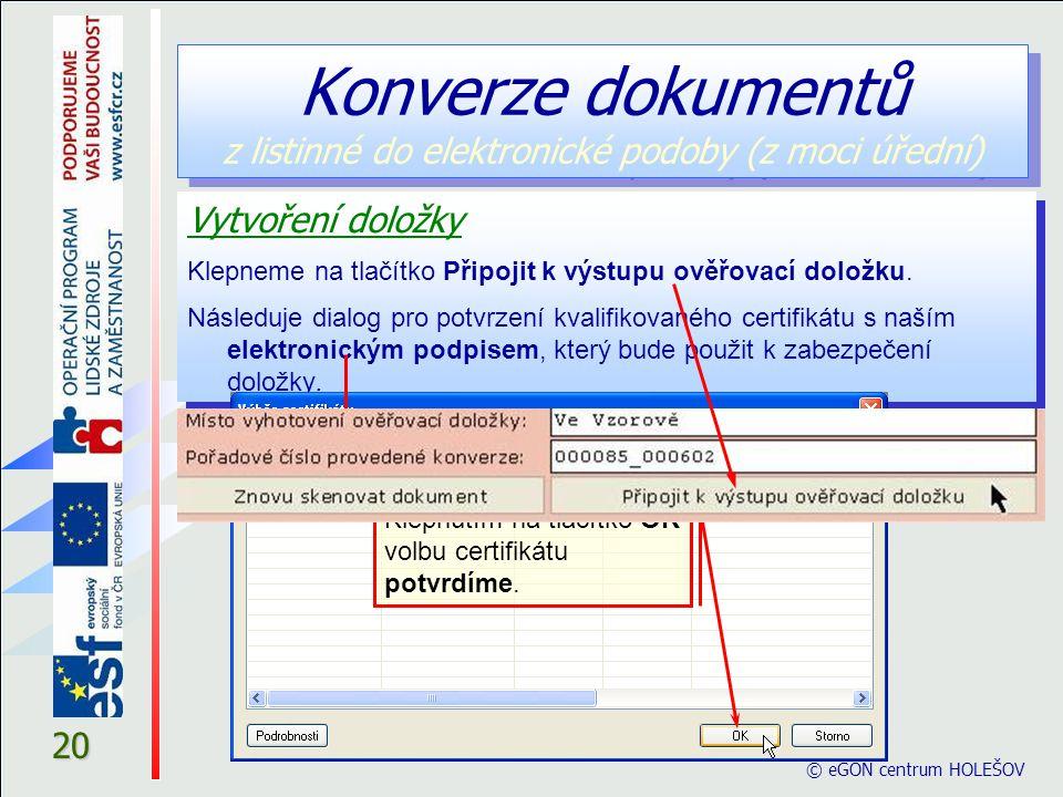 © eGON centrum HOLEŠOV 20 Vytvoření doložky Klepneme na tlačítko Připojit k výstupu ověřovací doložku. Následuje dialog pro potvrzení kvalifikovaného