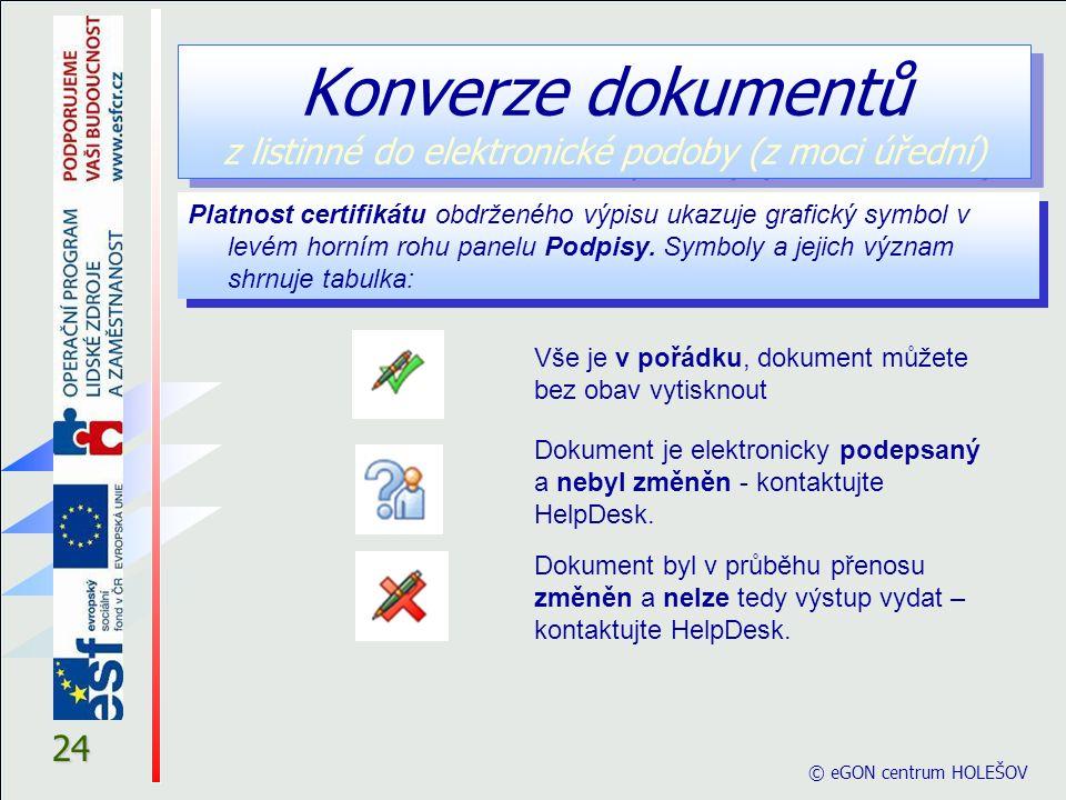 © eGON centrum HOLEŠOV 24 Platnost certifikátu obdrženého výpisu ukazuje grafický symbol v levém horním rohu panelu Podpisy.