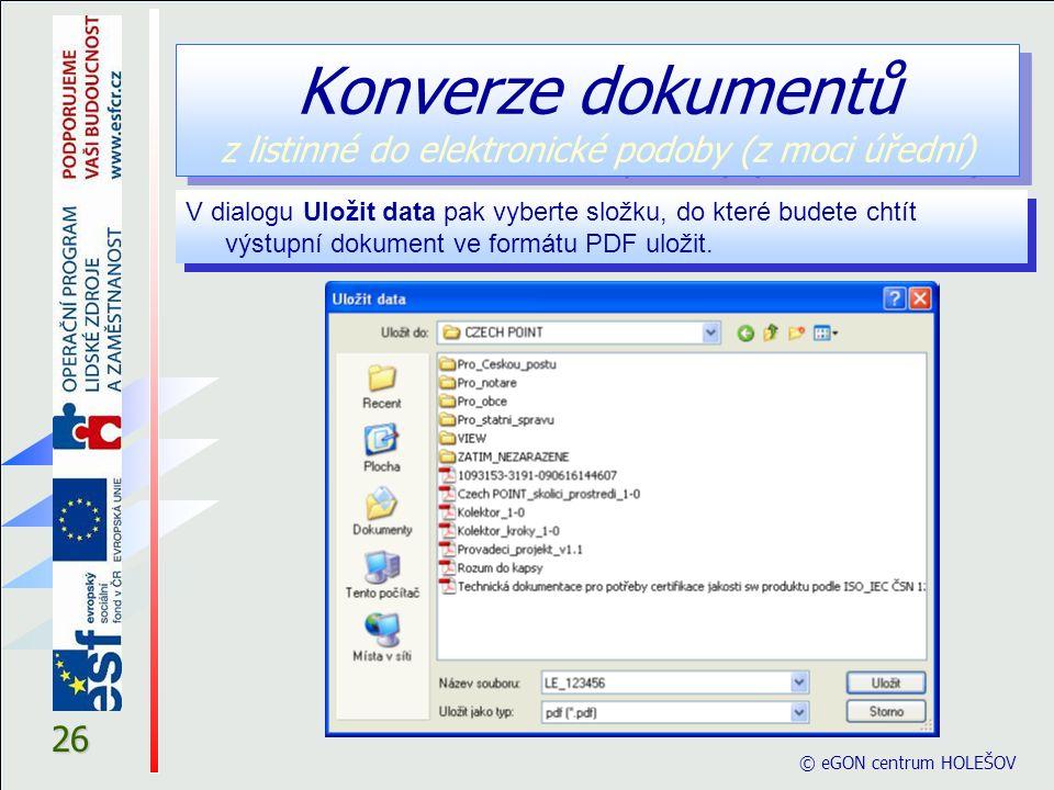 © eGON centrum HOLEŠOV 26 V dialogu Uložit data pak vyberte složku, do které budete chtít výstupní dokument ve formátu PDF uložit.