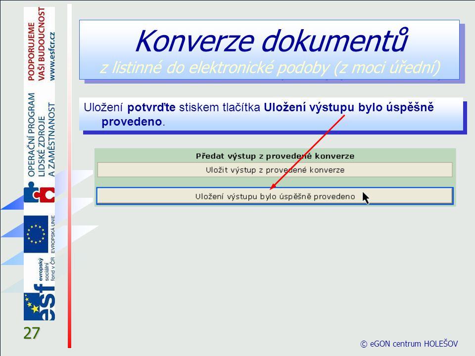 © eGON centrum HOLEŠOV 27 Uložení potvrďte stiskem tlačítka Uložení výstupu bylo úspěšně provedeno. Konverze dokumentů z listinné do elektronické podo