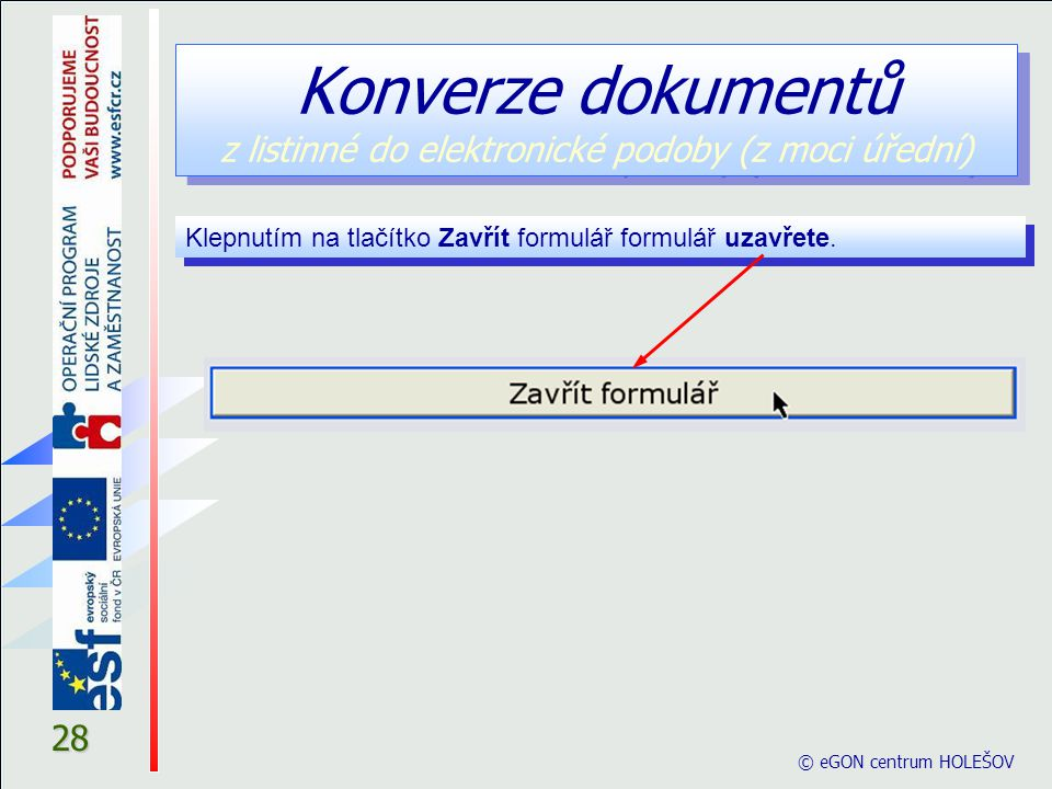 © eGON centrum HOLEŠOV 28 Klepnutím na tlačítko Zavřít formulář formulář uzavřete. Konverze dokumentů z listinné do elektronické podoby (z moci úřední