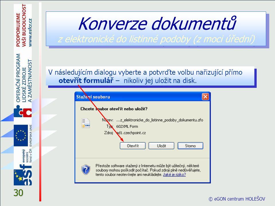 30 © eGON centrum HOLEŠOV V následujícím dialogu vyberte a potvrďte volbu nařizující přímo otevřít formulář – nikoliv jej uložit na disk. Konverze dok