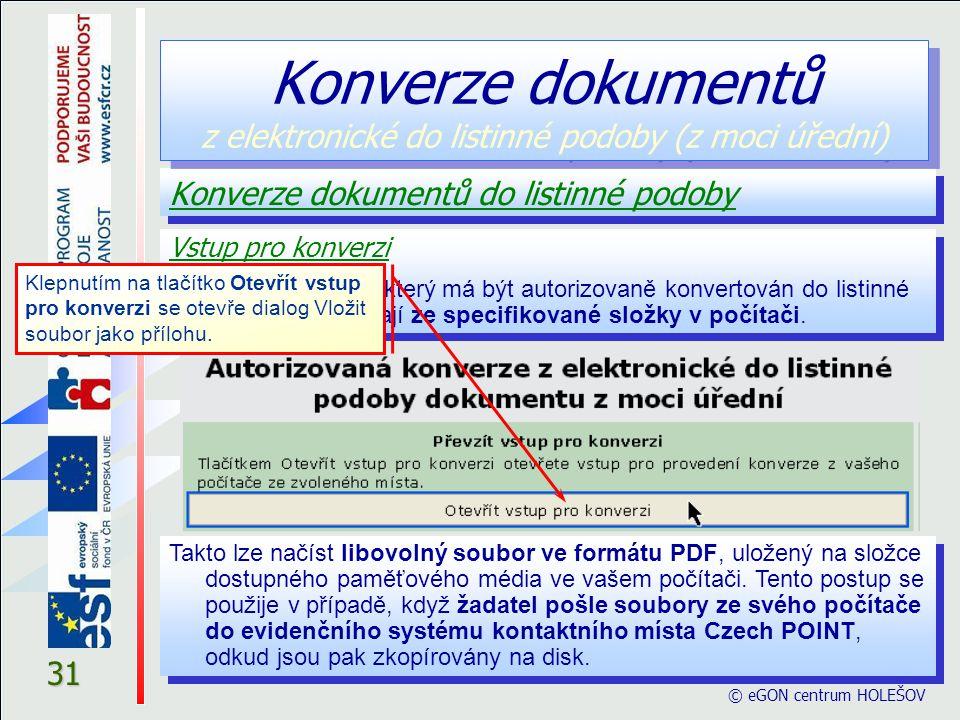 31 Konverze dokumentů do listinné podoby Konverze dokumentů z elektronické do listinné podoby (z moci úřední) Vstup pro konverzi Dokumenty (vstup), který má být autorizovaně konvertován do listinné podoby, se načítají ze specifikované složky v počítači.