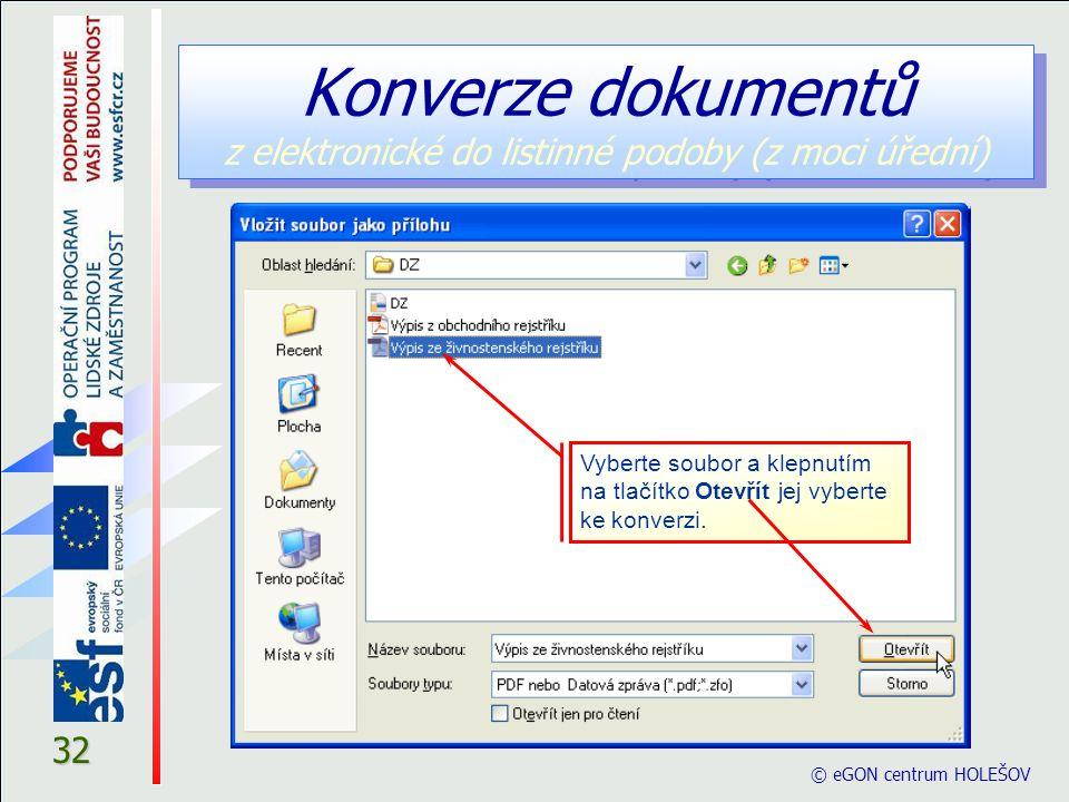 © eGON centrum HOLEŠOV 32 Konverze dokumentů z elektronické do listinné podoby (z moci úřední) Vyberte soubor a klepnutím na tlačítko Otevřít jej vyberte ke konverzi.