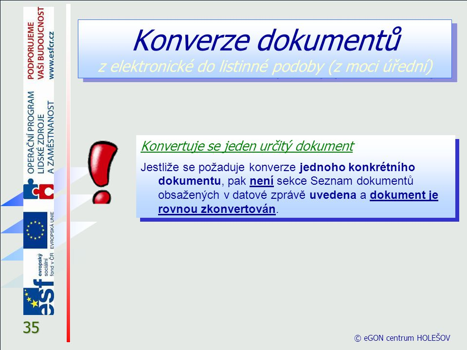 © eGON centrum HOLEŠOV 35 Konvertuje se jeden určitý dokument Jestliže se požaduje konverze jednoho konkrétního dokumentu, pak není sekce Seznam dokumentů obsažených v datové zprávě uvedena a dokument je rovnou zkonvertován.