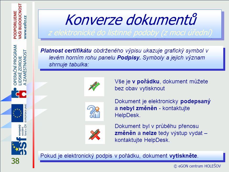 © eGON centrum HOLEŠOV 38 Konverze dokumentů z elektronické do listinné podoby (z moci úřední) Platnost certifikátu obdrženého výpisu ukazuje grafický symbol v levém horním rohu panelu Podpisy.