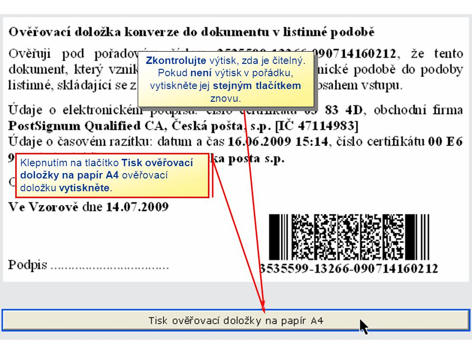 Klepnutím na tlačítko Tisk ověřovací doložky na papír A4 ověřovací doložku vytiskněte. Zkontrolujte výtisk, zda je čitelný. Pokud není výtisk v pořádk