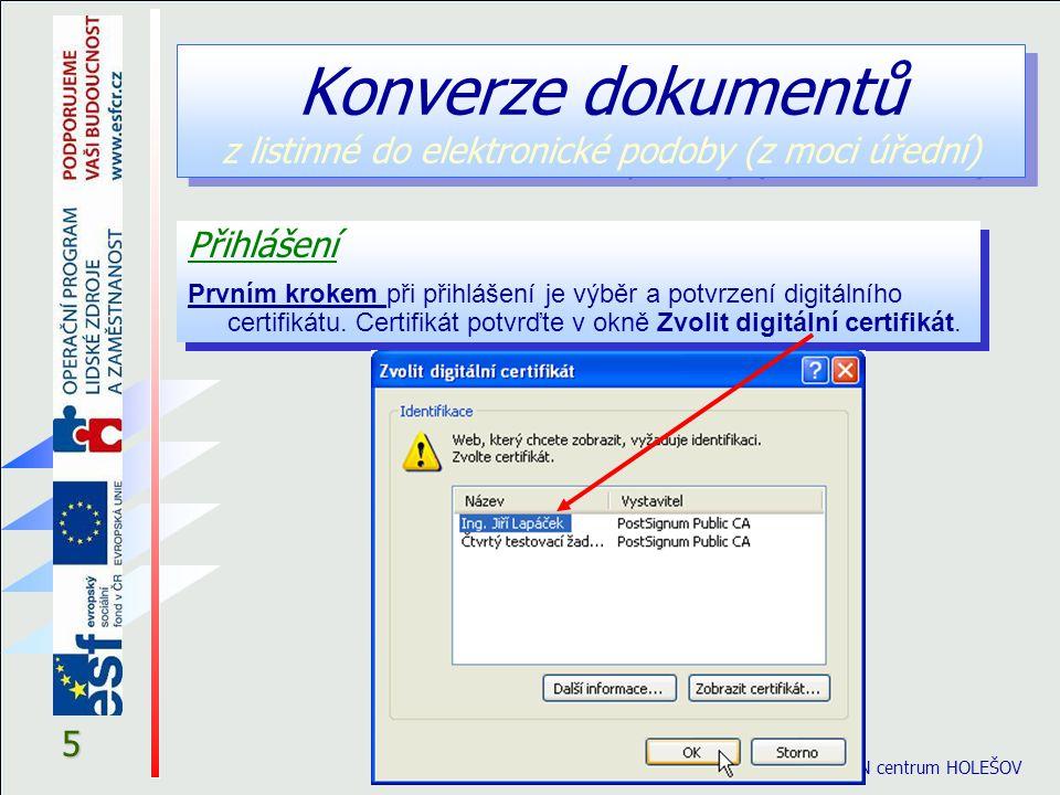 5 © eGON centrum HOLEŠOV Konverze dokumentů z listinné do elektronické podoby (z moci úřední) Přihlášení Prvním krokem při přihlášení je výběr a potvrzení digitálního certifikátu.