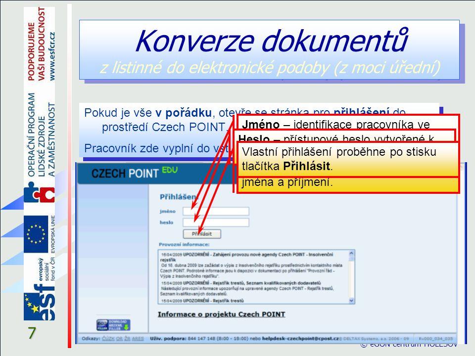 7 © eGON centrum HOLEŠOV Konverze dokumentů z listinné do elektronické podoby (z moci úřední) Pokud je vše v pořádku, otevře se stránka pro přihlášení do prostředí Czech POINT.