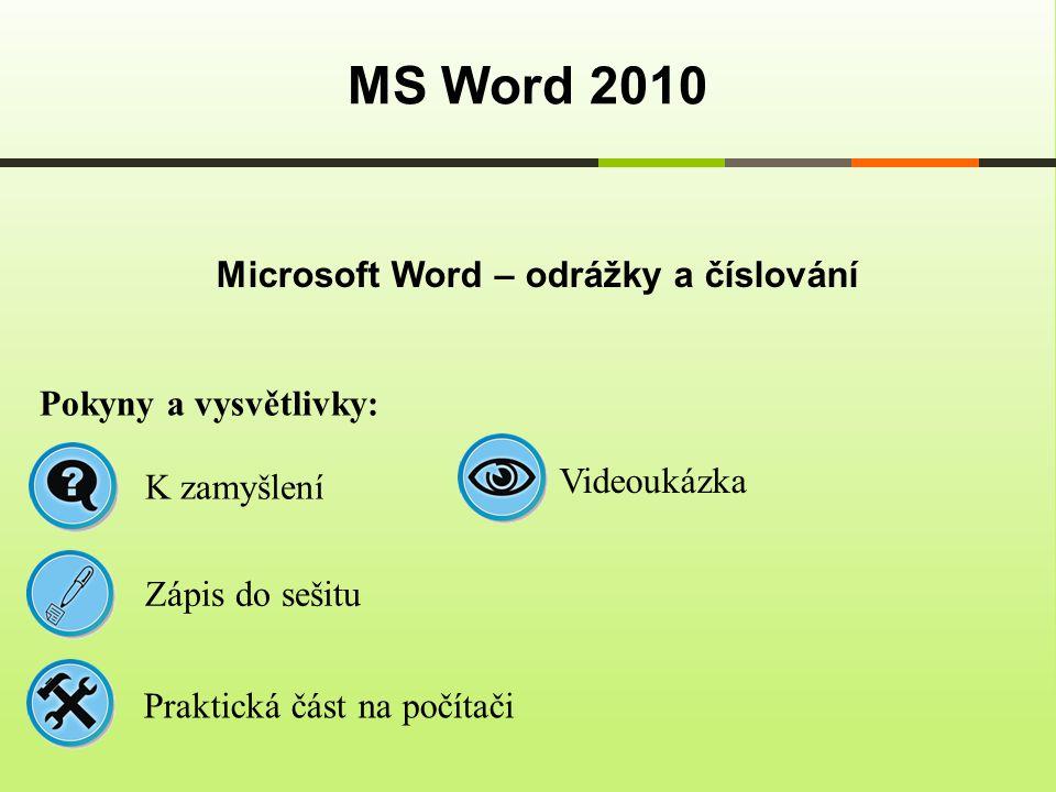 Microsoft Word – odrážky a číslování MS Word 2010 Pokyny a vysvětlivky: Zápis do sešitu K zamyšlení Praktická část na počítači Videoukázka