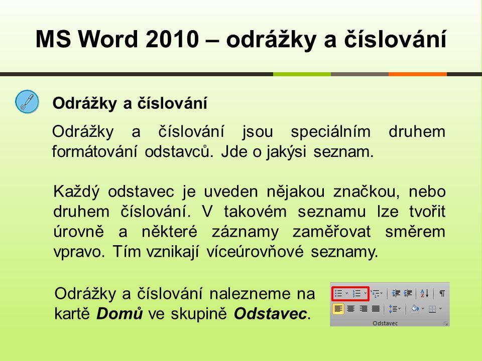 Odrážky a číslování MS Word 2010 – odrážky a číslování Odrážky a číslování jsou speciálním druhem formátování odstavců. Jde o jakýsi seznam. Každý ods