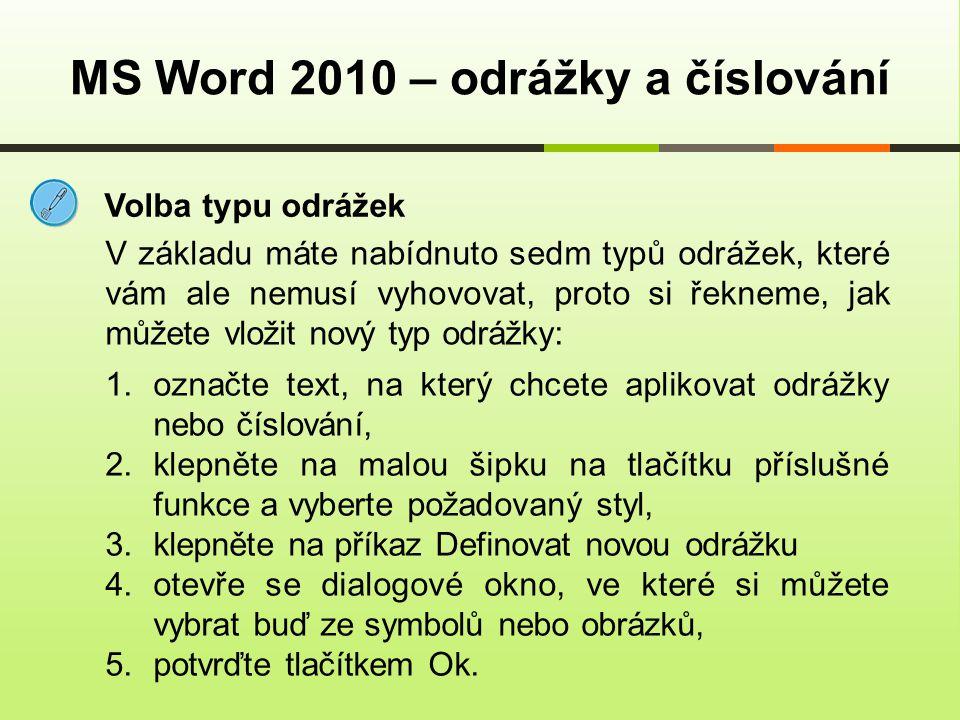 Volba typu odrážek MS Word 2010 – odrážky a číslování 1.označte text, na který chcete aplikovat odrážky nebo číslování, 2.klepněte na malou šipku na t