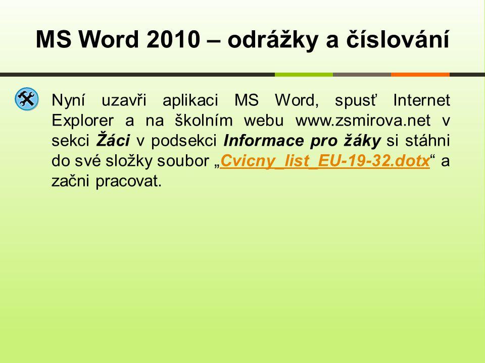 """MS Word 2010 – odrážky a číslování Nyní uzavři aplikaci MS Word, spusť Internet Explorer a na školním webu www.zsmirova.net v sekci Žáci v podsekci Informace pro žáky si stáhni do své složky soubor """"Cvicny_list_EU-19-32.dotx a začni pracovat.Cvicny_list_EU-19-32.dotx"""