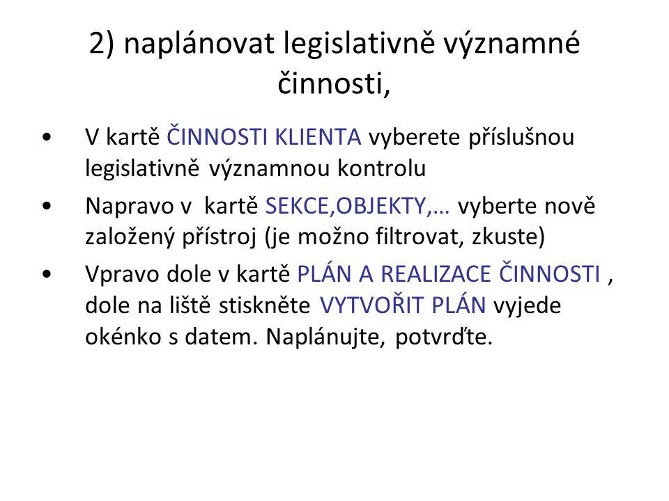 2) naplánovat legislativně významné činnosti, V kartě ČINNOSTI KLIENTA vyberete příslušnou legislativně významnou kontrolu Napravo v kartě SEKCE,OBJEK
