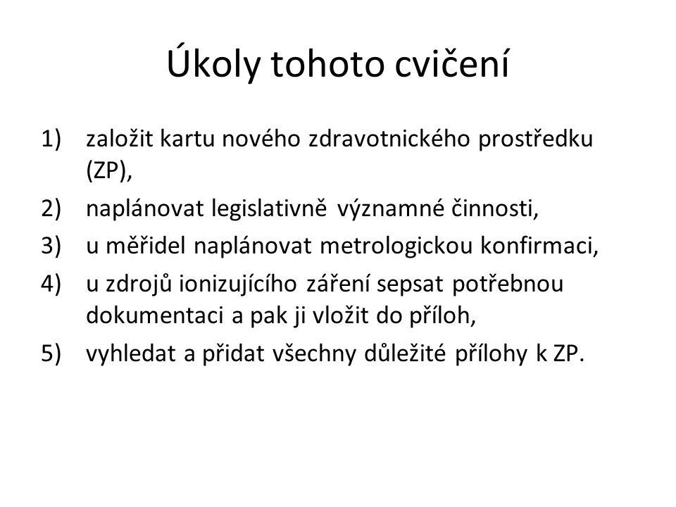 Úkoly tohoto cvičení 1)založit kartu nového zdravotnického prostředku (ZP), 2)naplánovat legislativně významné činnosti, 3)u měřidel naplánovat metrol
