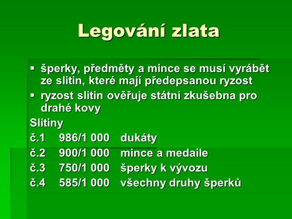 Legování zlata  šperky, předměty a mince se musí vyrábět ze slitin, které mají předepsanou ryzost  ryzost slitin ověřuje státní zkušebna pro drahé kovy Slitiny č.1986/1 000 dukáty č.2900/1 000 mince a medaile č.3750/1 000 šperky k vývozu č.4585/1 000 všechny druhy šperků