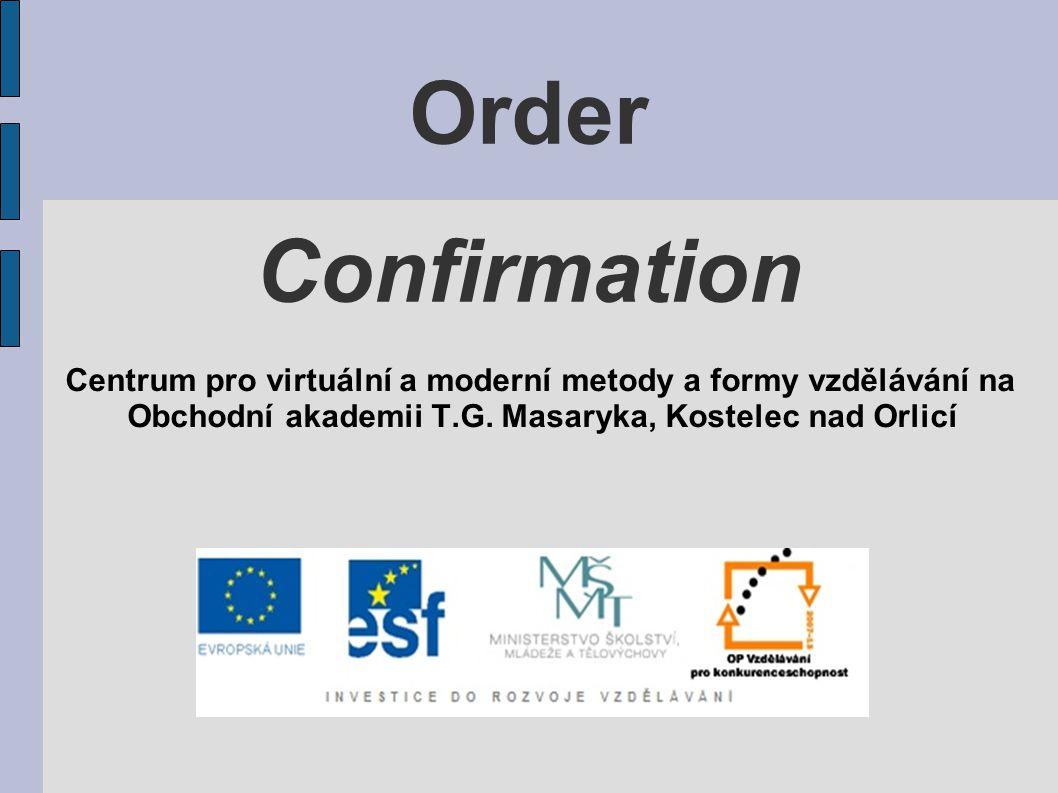 Order Confirmation Centrum pro virtuální a moderní metody a formy vzdělávání na Obchodní akademii T.G. Masaryka, Kostelec nad Orlicí